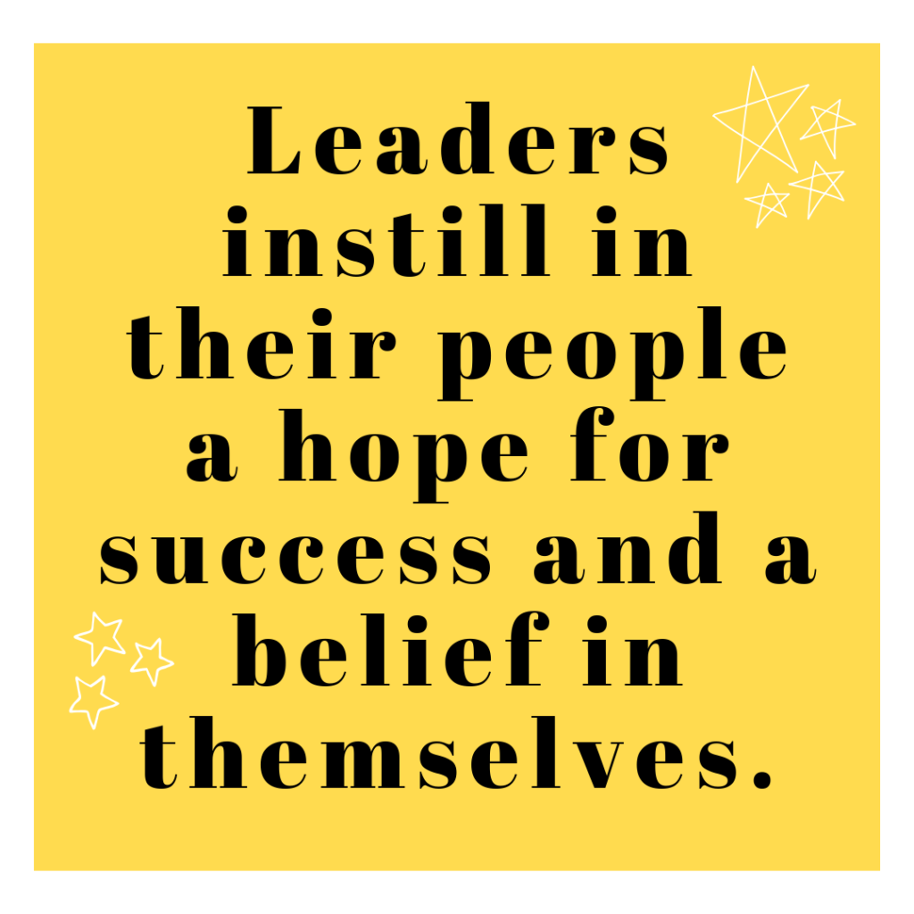 Job industry leaders instill in their people a hope for success and a belief in themselves.