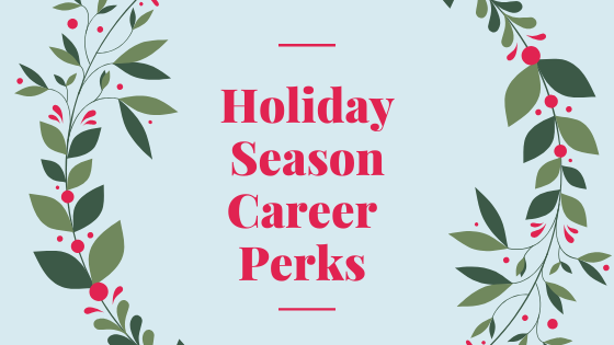 4 career benefits of the holiday season