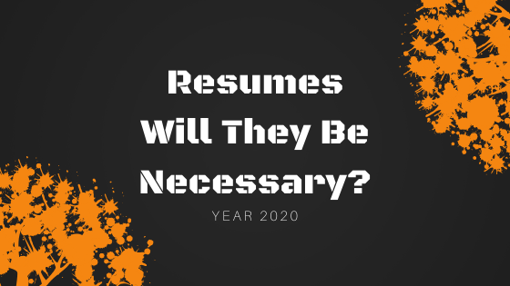 will resumes be necessary in 2020