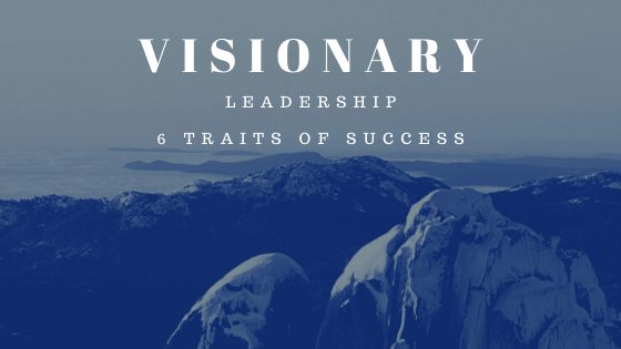 6 Traits of Visionary Leadership